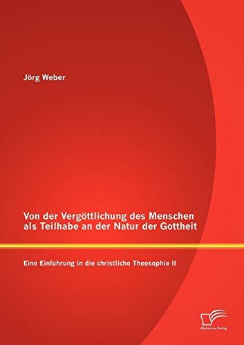 9783842857438: Von der Vergöttlichung des Menschen als Teilhabe an der Natur der Gottheit: Eine Einführung in die christliche Theosophie II (German Edition)
