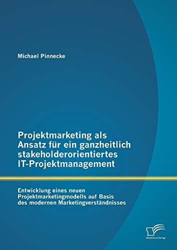 9783842857872: Projektmarketing ALS Ansatz Fur Ein Ganzheitlich Stakeholderorientiertes It-Projektmanagement: Entwicklung Eines Neuen Projektmarketingmodells Auf Bas