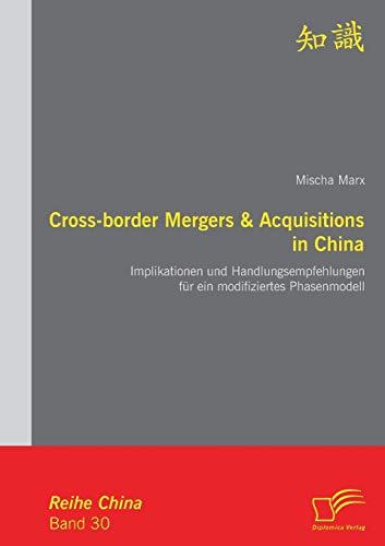 9783842860827: Cross-border Mergers & Acquisitions in China: Implikationen und Handlungsempfehlungen für ein modifiziertes Phasenmodell (German Edition)