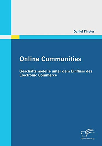Online Communities: Geschäftsmodelle unter dem Einfluss des Electronic Commerce: Daniel ...
