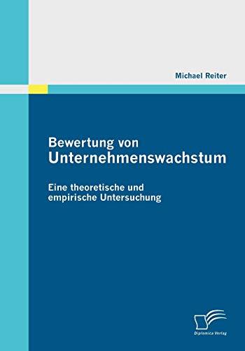 Bewertung von Unternehmenswachstum. Eine theoretische und empirische Untersuchung: Michael Reiter