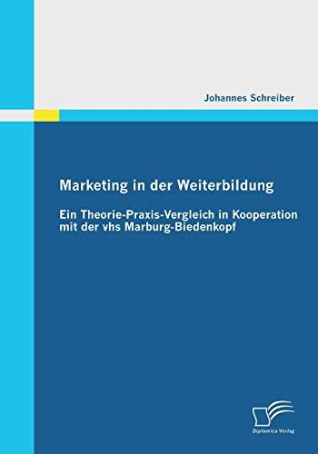 9783842863019: Marketing in der Weiterbildung: Ein Theorie-Praxis-Vergleich in Kooperation mit der vhs Marburg-Biedenkopf (German Edition)