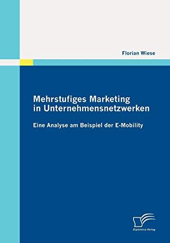 Mehrstufiges Marketing in Unternehmensnetzwerken: Eine Analyse am Beispiel der EMobility (German ...