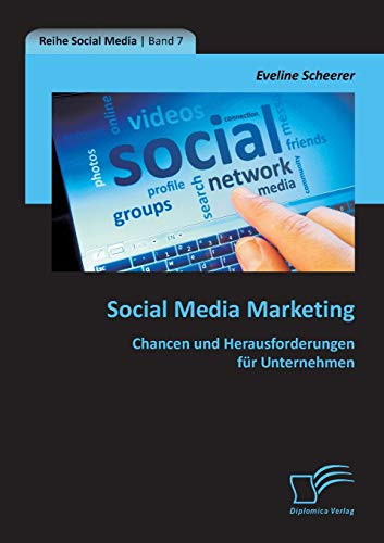 Social Media Marketing: Chancen Und Herausforderungen Fur Unternehmen: Eveline Scheerer