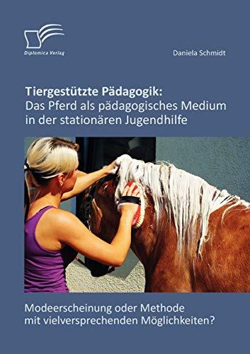 9783842865662: Tiergestützte Pädagogik: Das Pferd als pädagogisches Medium in der stationären Jugendhilfe: Modeerscheinung oder Methode mit vielversprechenden Möglichkeiten? (German Edition)