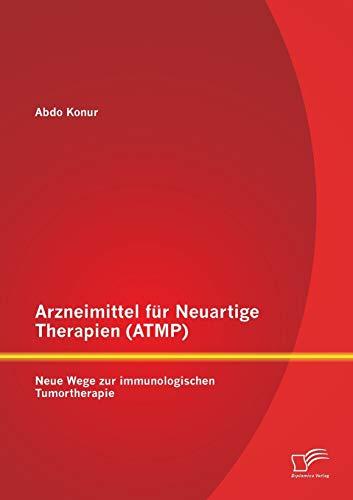 Arzneimittel für Neuartige Therapien (ATMP): Neue Wege zur immunologischen Tumortherapie: Abdo...