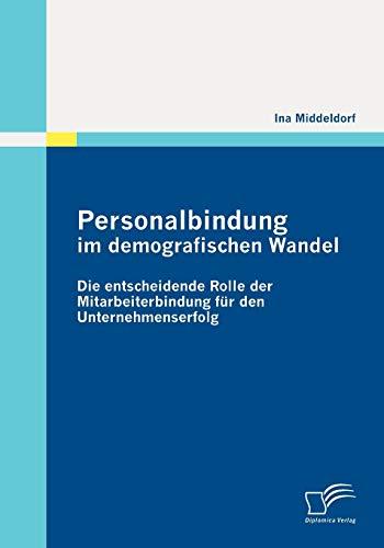 9783842869691: Personalbindung im demografischen Wandel: Die entscheidende Rolle der Mitarbeiterbindung für den Unternehmenserfolg