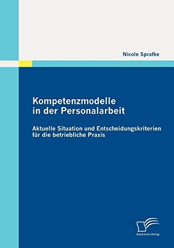 Kompetenzmodelle in der Personalarbeit: Aktuelle Situation und Entscheidungskriterien für die ...