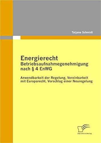 Energierecht - Betriebsaufnahmegenehmigung Nach 4 Enwg: Anwendbarkeit Der Regelung, Vereinbarkeit ...