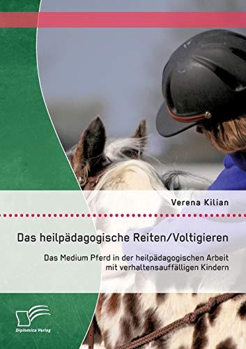 9783842870451: Das Heilpadagogische Reiten/ Voltigieren: Das Medium Pferd in Der Heilpadagogischen Arbeit Mit Verhaltensauffalligen Kindern