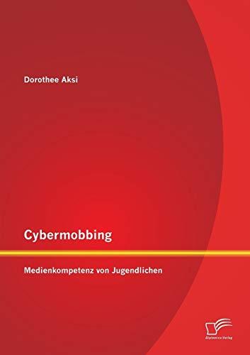 Cybermobbing: Medienkompetenz von Jugendlichen: Dorothee Aksi