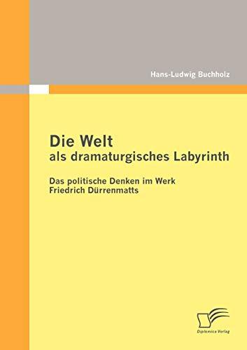 9783842871472: Die Welt als dramaturgisches Labyrinth: Das politische Denken im Werk Friedrich Dürrenmatts