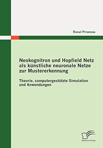 Neokognitron und Hopfield Netz als künstliche neuronale Netze zur Mustererkennung: Theorie, ...