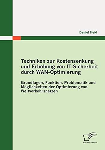 Techniken zur Kostensenkung und Erhöhung von ITSicherheit durch WANOptimierung: Grundlagen, ...