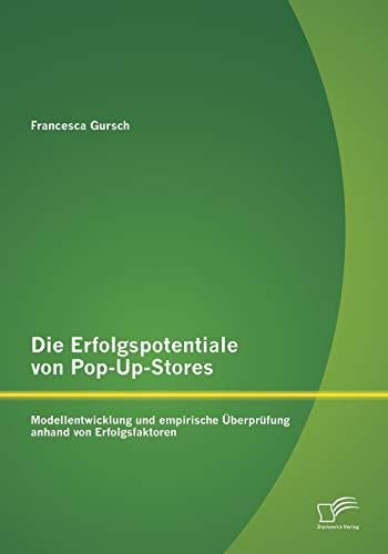 9783842872653: Die Erfolgspotentiale Von Pop-Up-Stores: Modellentwicklung Und Empirische Uberprufung Anhand Von Erfolgsfaktoren