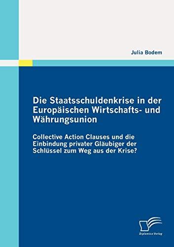 Die Staatsschuldenkrise in Der Europ Ischen Wirtschafts- Und W Hrungsunion: Collective Action ...