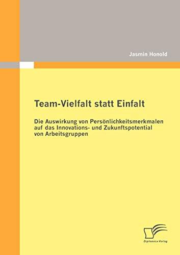 Team-Vielfalt statt Einfalt: Die Auswirkung von Persönlichkeitsmerkmalen auf das Innovations- ...