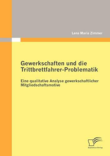 Gewerkschaften Und Die Trittbrettfahrer-Problematik: Eine Qualitative Analyse Gewerkschaftlicher ...