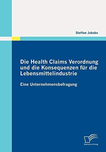 Health Claims Verordnung Und Die Konsequenzen Fur Die Lebensmittelindustrie: Eine ...