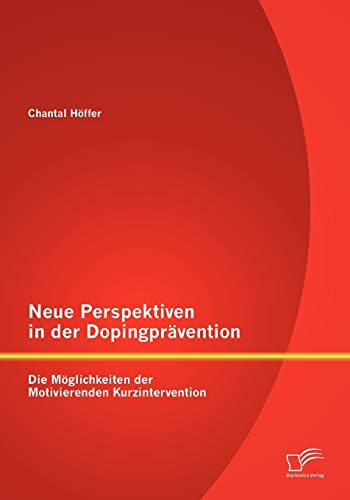 9783842878723: Neue Perspektiven in der Dopingpr�vention: Die M�glichkeiten der Motivierenden Kurzintervention