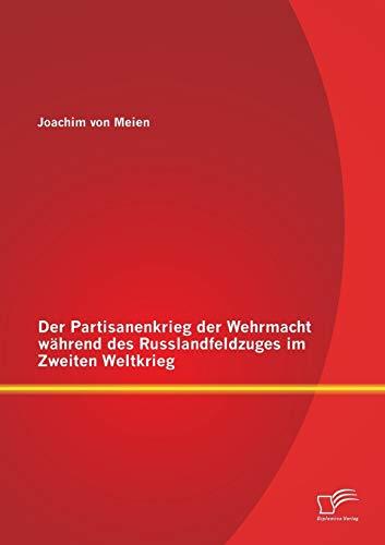 Der Partisanenkrieg der Wehrmacht während des Russlandfeldzuges im Zweiten Weltkrieg: Joachim ...