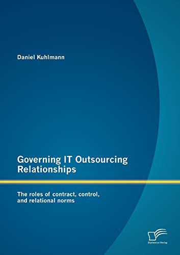 Governing IT Outsourcing Relationships: The roles of contract, control, and relational norms: ...