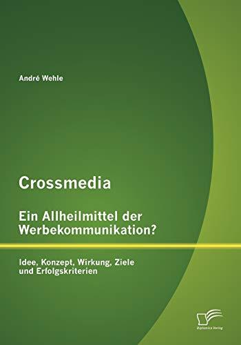 9783842879706: Crossmedia - Ein Allheilmittel der Werbekommunikation? Idee, Konzept, Wirkung, Ziele und Erfolgskriterien (German Edition)