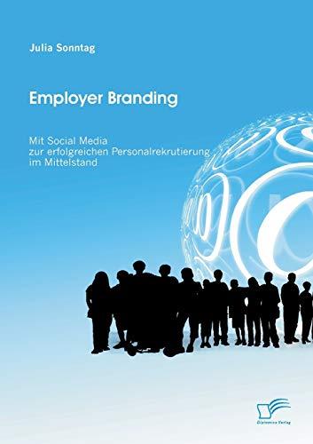 Employer Branding: Mit Social Media zur erfolgreichen Personalrekrutierung im Mittelstand: Julia ...