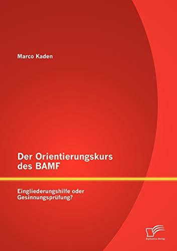 Der Orientierungskurs des BAMF: Eingliederungshilfe oder Gesinnungsprüfung? (German Edition): Marco...