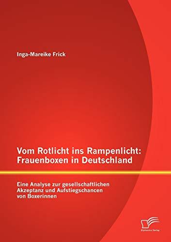 Vom Rotlicht ins Rampenlicht: Frauenboxen in Deutschland: Inga-Mareike Frick