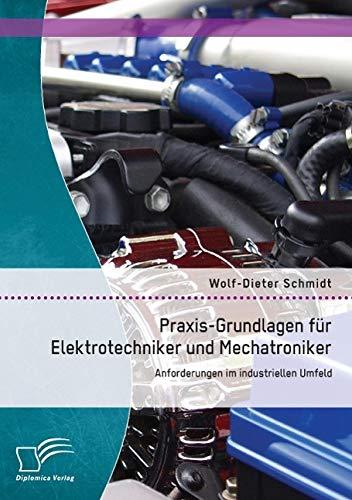 9783842880146: Praxis-Grundlagen Fur Elektrotechniker Und Mechatroniker: Anforderungen Im Industriellen Umfeld