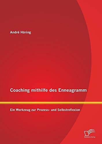 Coaching mithilfe des Enneagramm - Ein Werkzeug zur Prozess- und Selbstreflexion: Andr� H�ring