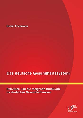 9783842880856: Das Deutsche Gesundheitssystem: Reformen Und Die Steigende Burokratie Im Deutschen Gesundheitswesen