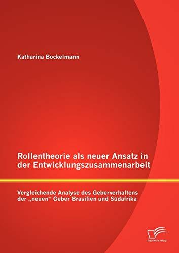 Rollentheorie ALS Neuer Ansatz in Der Entwicklungszusammenarbeit: Vergleichende Analyse Des ...