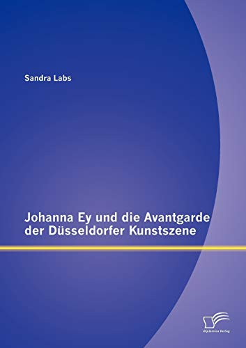 9783842881211: Johanna Ey und die Avantgarde der Düsseldorfer Kunstszene (German Edition)