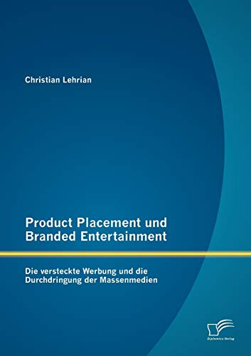 9783842881297: Product Placement und Branded Entertainment: Die versteckte Werbung und die Durchdringung der Massenmedien
