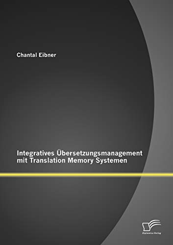 9783842881679: Integratives Übersetzungsmanagement mit Translation Memory Systemen (German Edition)