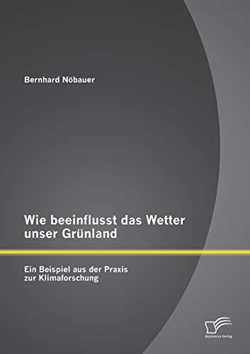 Wie beeinflusst das Wetter unser Grünland - ein Beispiel aus der Praxis zur Klimaforschung (German ...