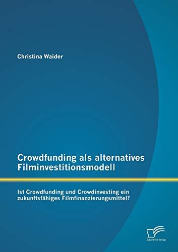 9783842882546: Crowdfunding ALS Alternatives Filminvestitionsmodell: Ist Crowdfunding Und Crowdinvesting Ein Zukunftsfahiges Filmfinanzierungsmittel? (German Edition)