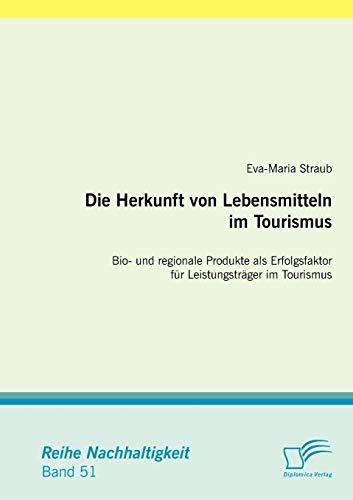 Die Herkunft von Lebensmitteln im Tourismus: Bio- und regionale Produkte als Erfolgsfaktor für...
