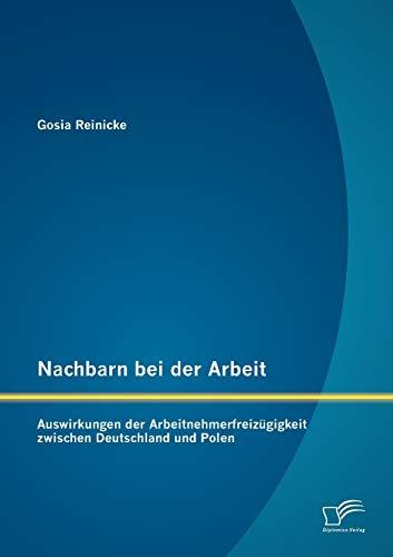 Nachbarn bei der Arbeit: Auswirkungen der Arbeitnehmerfreizügigkeit zwischen Deutschland und ...