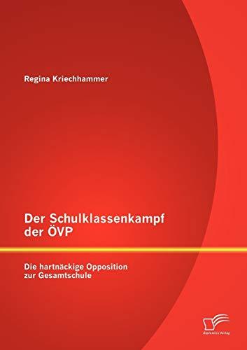 Der Schulklassenkampf Der VP: Die Hartn Ckige Opposition Zur Gesamtschule: Regina Kriechhammer