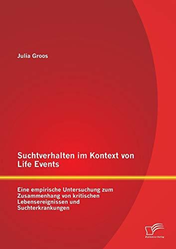 9783842884205: Suchtverhalten im Kontext von Life Events: Eine empirische Untersuchung zum Zusammenhang von kritischen Lebensereignissen und Suchterkrankungen