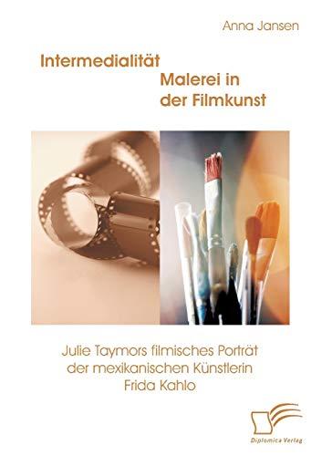 9783842884335: Intermedialitat - Malerei in Der Filmkunst: Julie Taymors Filmisches Portrat Der Mexikanischen Kunstlerin Frida Kahlo