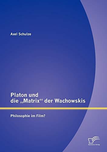 """Platon Und Die """"matrix Der Wachowskis: Philosophie Im Film? (Paperback): Axel Schulze"""
