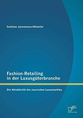 9783842884786: Fashion-Retailing in der Luxusgüterbranche: Die Attraktivität des russischen Luxusmarktes