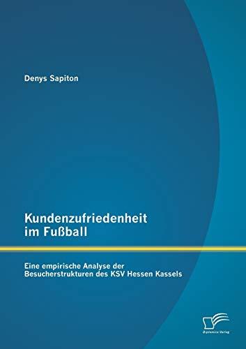 9783842885288: Kundenzufriedenheit Im Fussball: Eine Empirische Analyse Der Besucherstrukturen Des Ksv Hessen Kassels (German Edition)