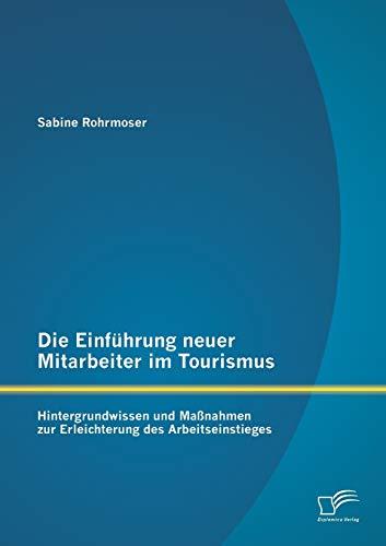 Die Einführung neuer Mitarbeiter im Tourismus. Hintergrundwissen und Maßnahmen zur ...
