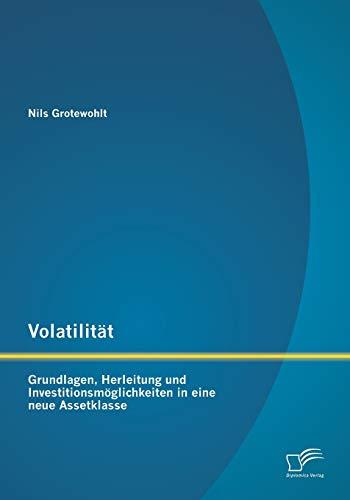 Volatilitat: Grundlagen, Herleitung Und Investitionsmoglichkeiten in Eine Neue Assetklasse: Nils ...