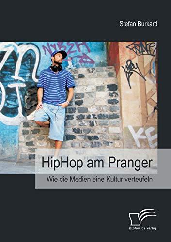 Hiphop Am Pranger: Wie Die Medien Eine Kultur Verteufeln: Stefan Burkard